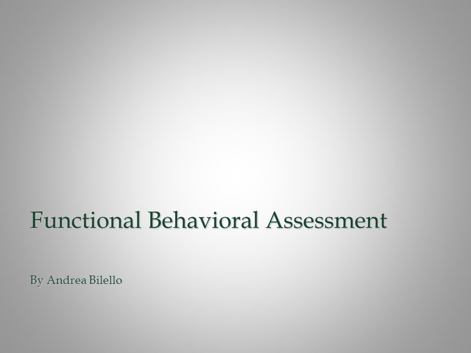 Functional Behavioral Assessment By Andrea Bilello