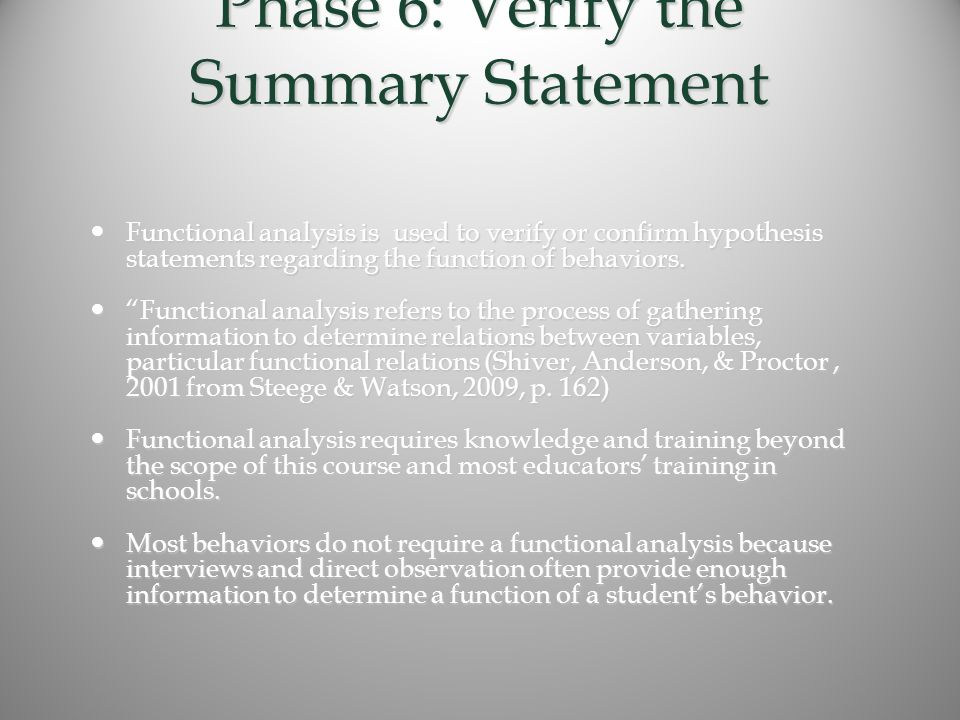 Phase 6: Verify the Summary Statement Functional analysis is used to verify or confirm hypothesis statements regarding the function of behaviors.