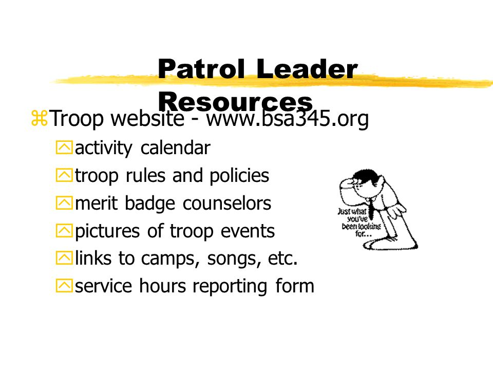Patrol Leader Resources zTroop website - www.bsa345.org yactivity calendar ytroop rules and policies ymerit badge counselors ypictures of troop events
