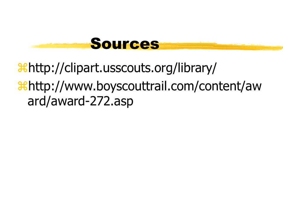 Sources zhttp://clipart.usscouts.org/library/ zhttp://www.boyscouttrail.com/content/aw ard/award-272.asp