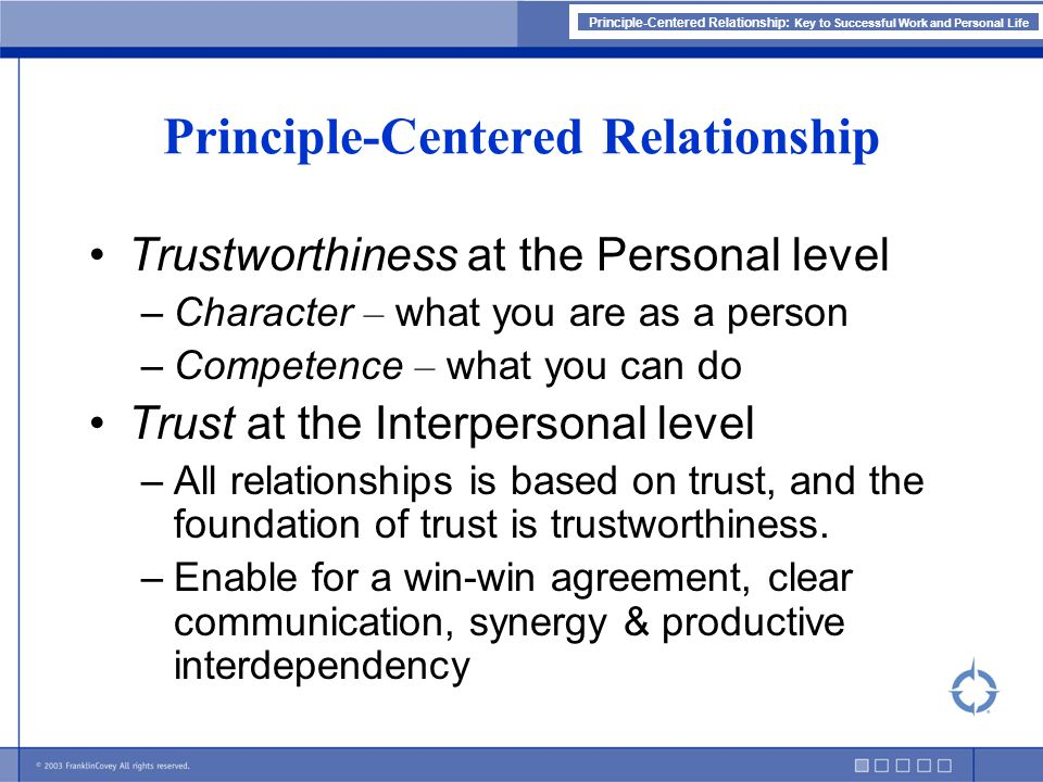 Principle-Centered Relationship: Key to Successful Work and Personal Life Principle-Centered Relationship Trustworthiness at the Personal level –Chara