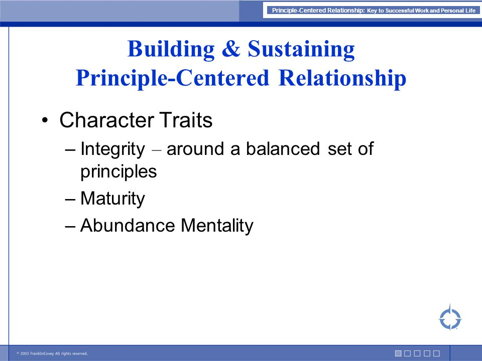 Principle-Centered Relationship: Key to Successful Work and Personal Life Building & Sustaining Principle-Centered Relationship Character Traits –Inte