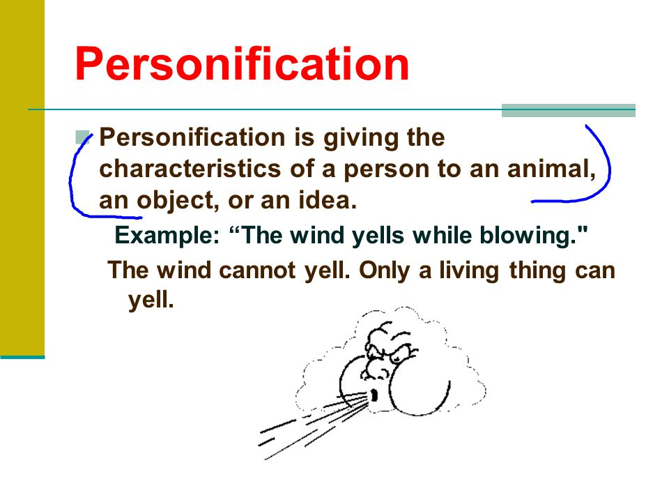 Personification Personification is giving the characteristics of a person to an animal, an object, or an idea.