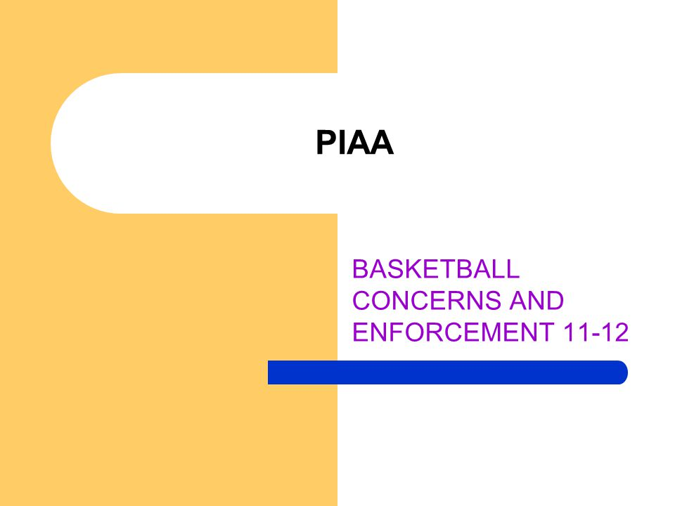 PIAA BASKETBALL CONCERNS AND ENFORCEMENT 11-12