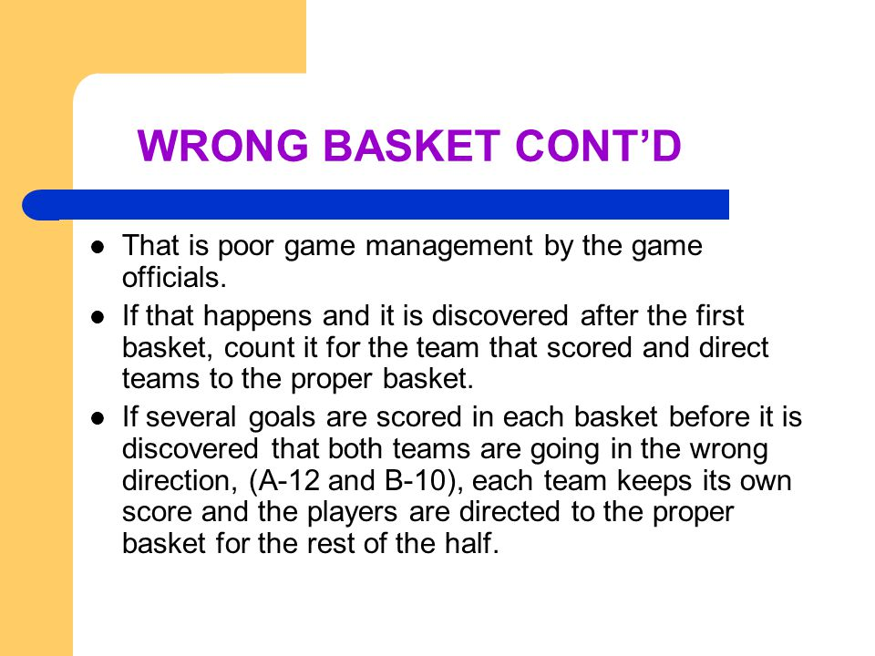 WRONG BASKET CONT'D That is poor game management by the game officials.