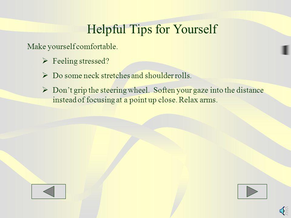 Helpful Tips 1.Make your car comfortable.  Like music.