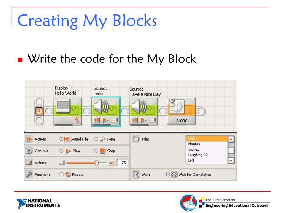 Creating My Blocks Write the code for the My Block