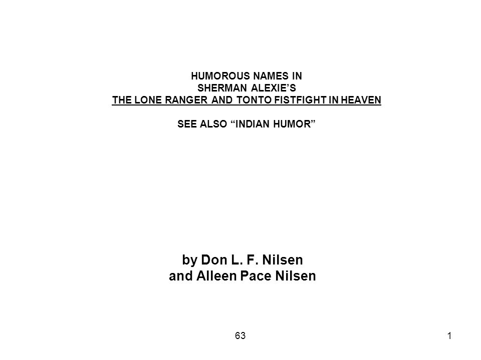 631 HUMOROUS NAMES IN SHERMAN ALEXIE'S THE LONE RANGER AND TONTO FISTFIGHT IN HEAVEN SEE ALSO INDIAN HUMOR by Don L.