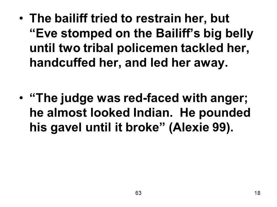 6318 The bailiff tried to restrain her, but Eve stomped on the Bailiff's big belly until two tribal policemen tackled her, handcuffed her, and led her away.