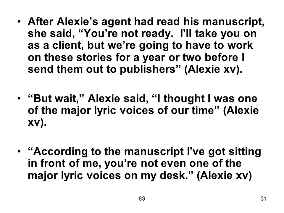 6331 After Alexie's agent had read his manuscript, she said, You're not ready.