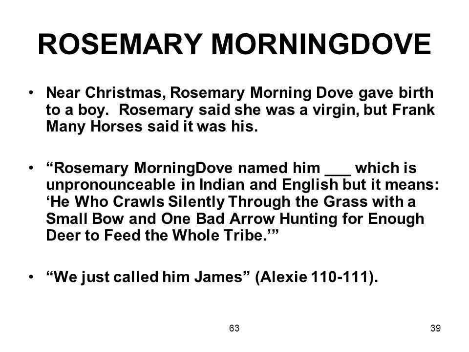 6339 ROSEMARY MORNINGDOVE Near Christmas, Rosemary Morning Dove gave birth to a boy.