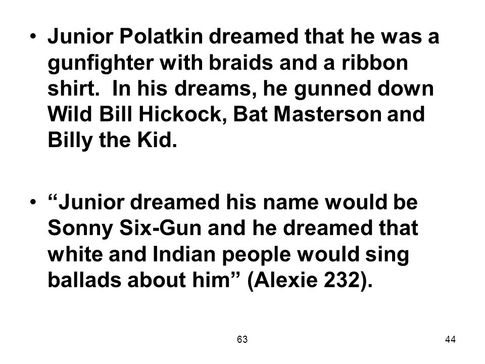 6344 Junior Polatkin dreamed that he was a gunfighter with braids and a ribbon shirt.