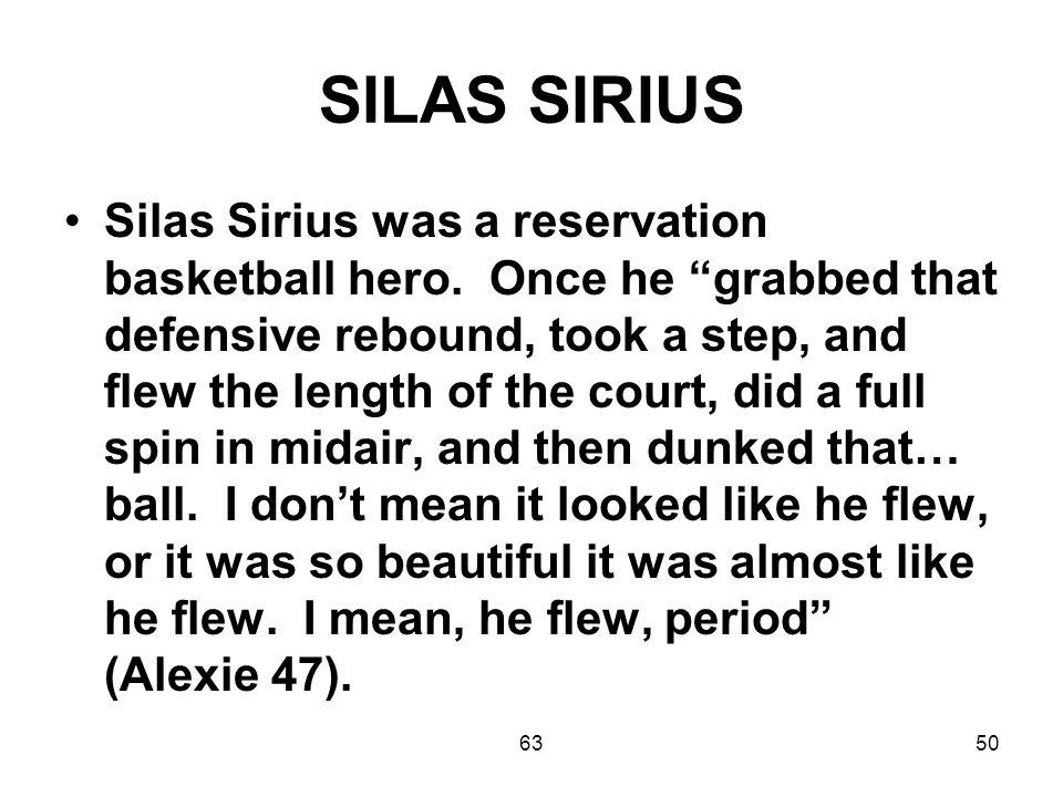 6350 SILAS SIRIUS Silas Sirius was a reservation basketball hero.