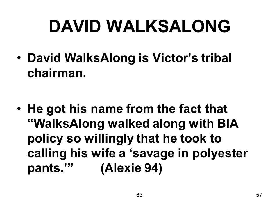 6357 DAVID WALKSALONG David WalksAlong is Victor's tribal chairman.