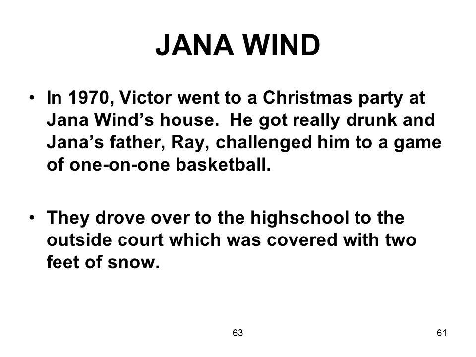 6361 JANA WIND In 1970, Victor went to a Christmas party at Jana Wind's house.