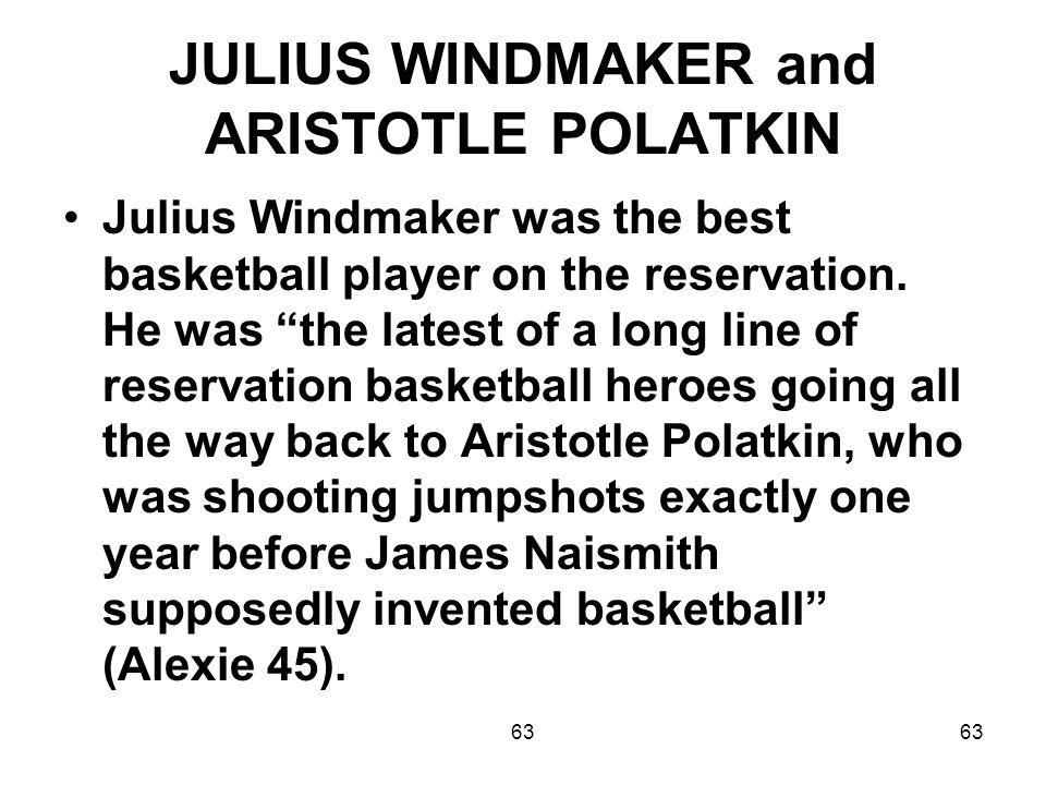 63 JULIUS WINDMAKER and ARISTOTLE POLATKIN Julius Windmaker was the best basketball player on the reservation.