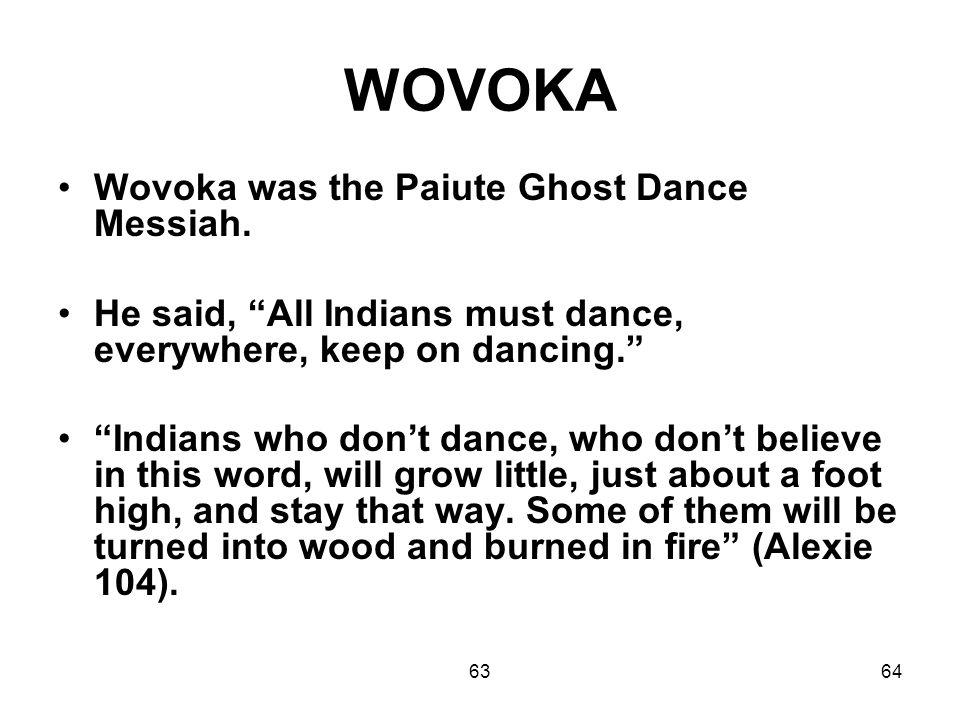 6364 WOVOKA Wovoka was the Paiute Ghost Dance Messiah.