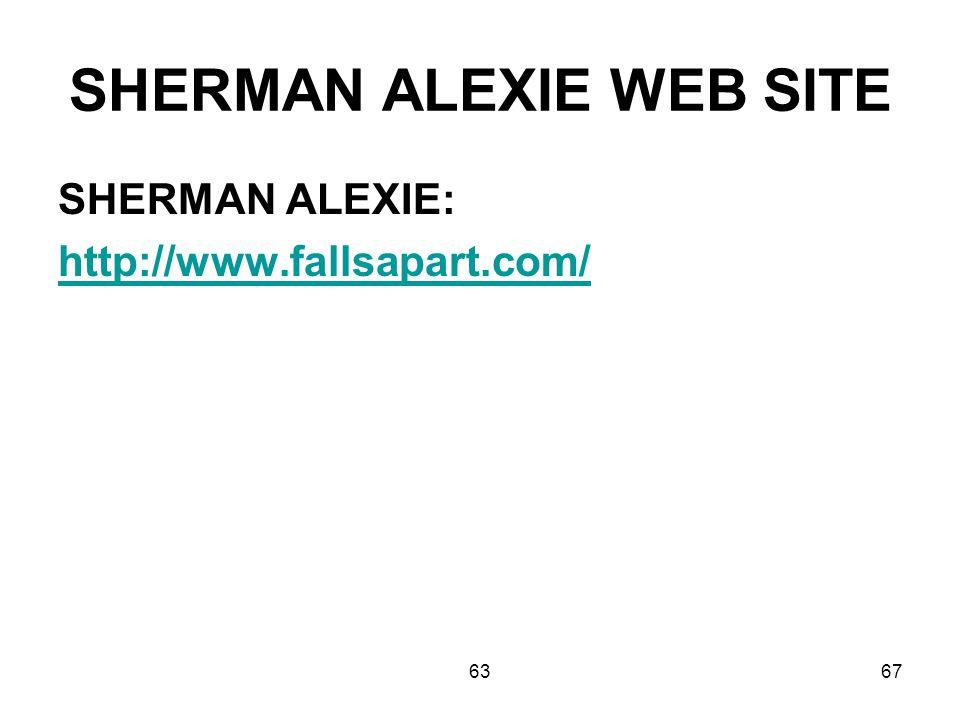 6367 SHERMAN ALEXIE WEB SITE SHERMAN ALEXIE: http://www.fallsapart.com/