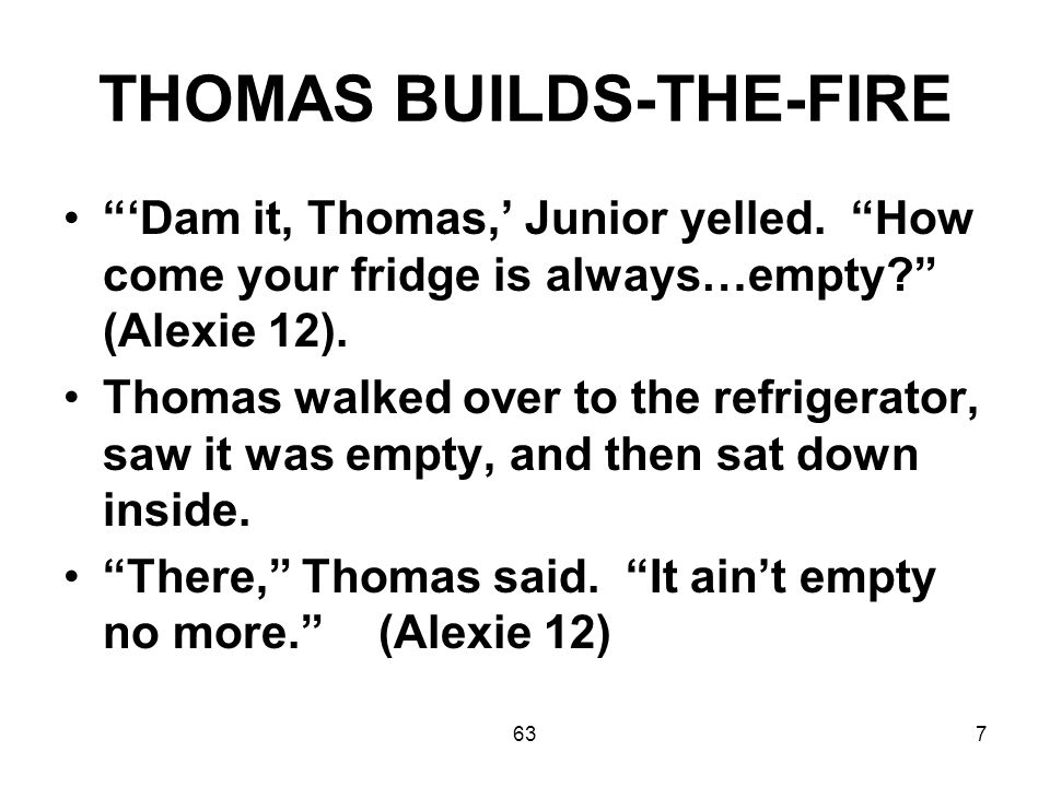 638 Thomas was a storyteller with ratty old braids and broken teeth that nobody wanted to listen to (Alexie 66).