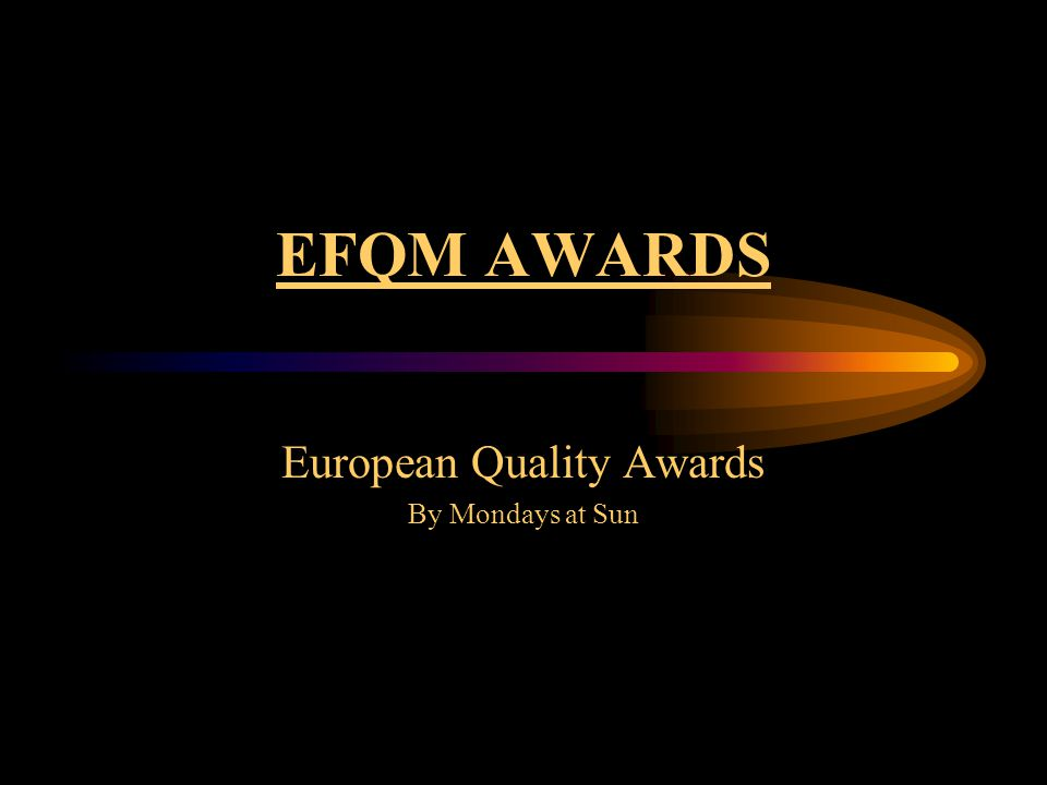 EFQM AWARDS European Quality Awards By Mondays at Sun