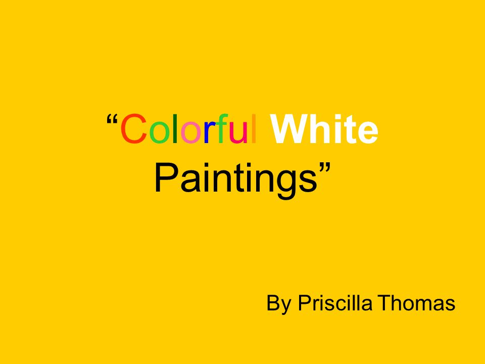 Colorful White Paintings By Priscilla Thomas