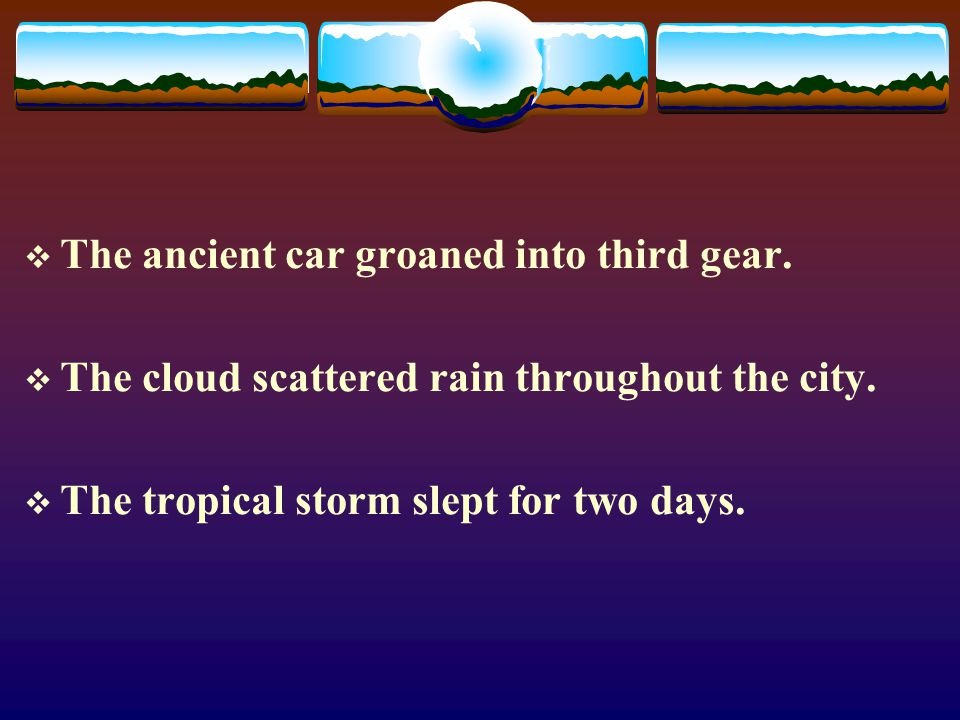  The ancient car groaned into third gear. The cloud scattered rain throughout the city.