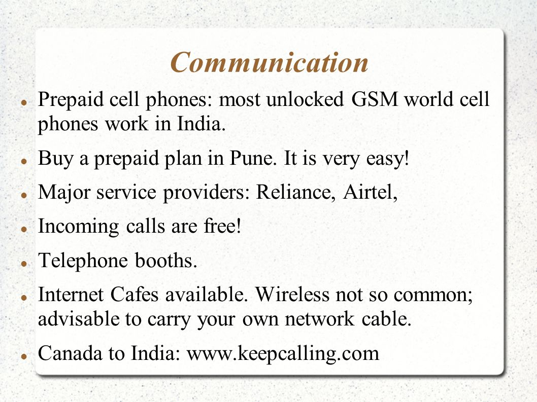 Communication Prepaid cell phones: most unlocked GSM world cell phones work in India. Buy a prepaid plan in Pune. It is very easy! Major service provi