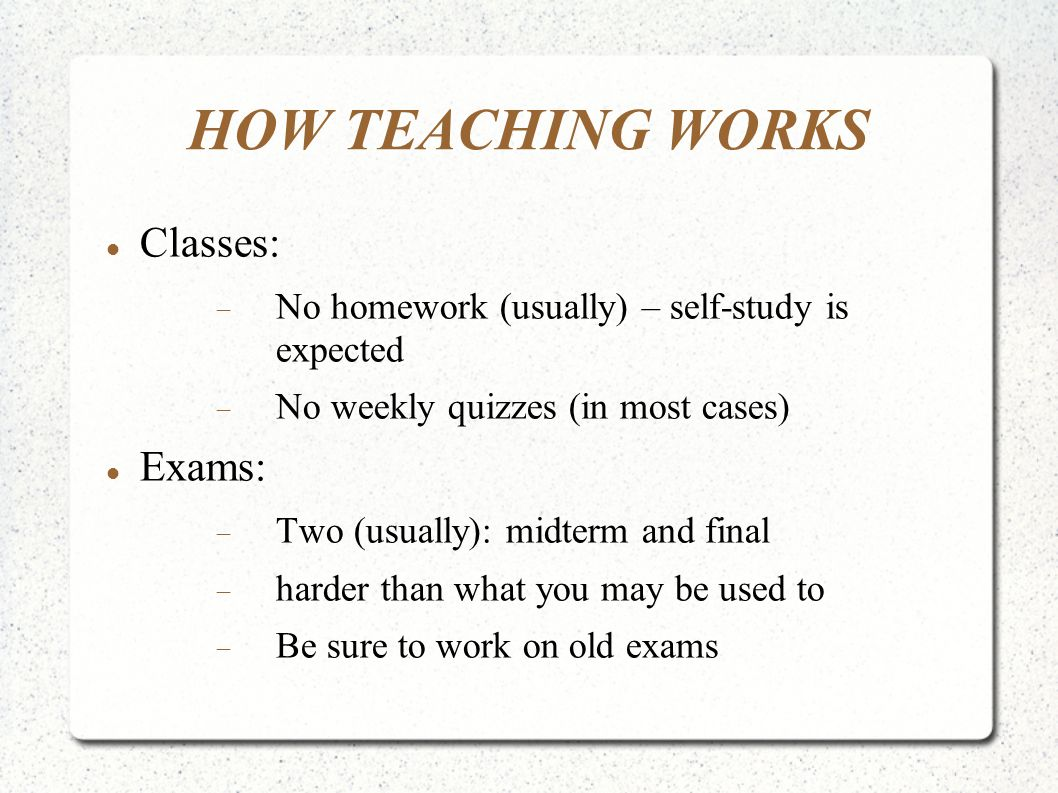 HOW TEACHING WORKS Lecture-style teaching What to expect (and not be bogged down by)-  IST – INDIAN STRETCHABLE TIME  Lack of email correspondence No office hours / problem solving sessions; meet by appointment Classes can be canceled