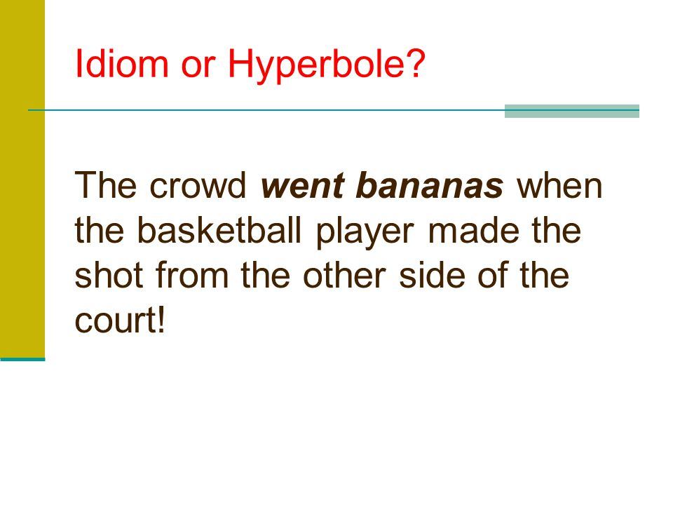 Idiom or Hyperbole? You are getting on my nerves!