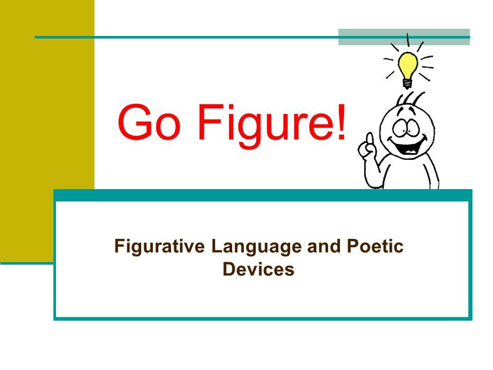 Go Figure! Figurative Language and Poetic Devices