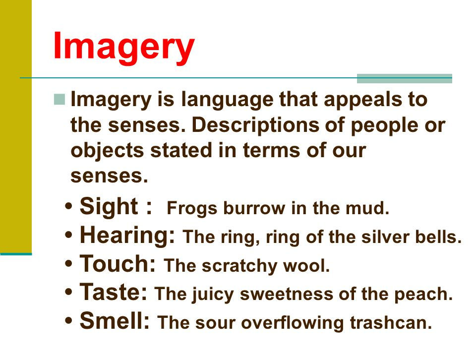 Imagery Imagery is language that appeals to the senses.