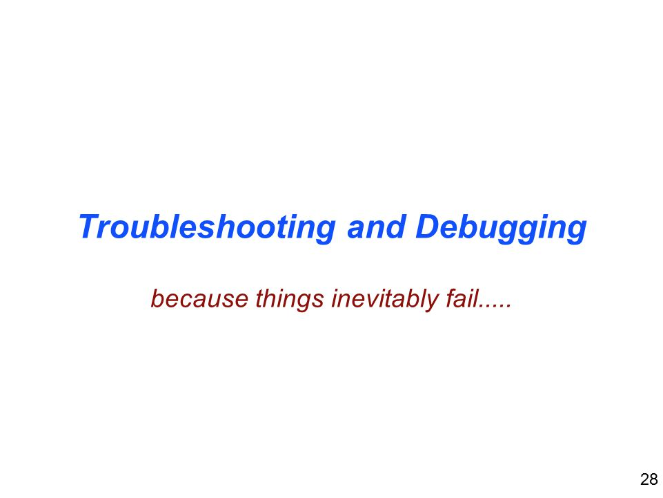 28 Troubleshooting and Debugging because things inevitably fail.....