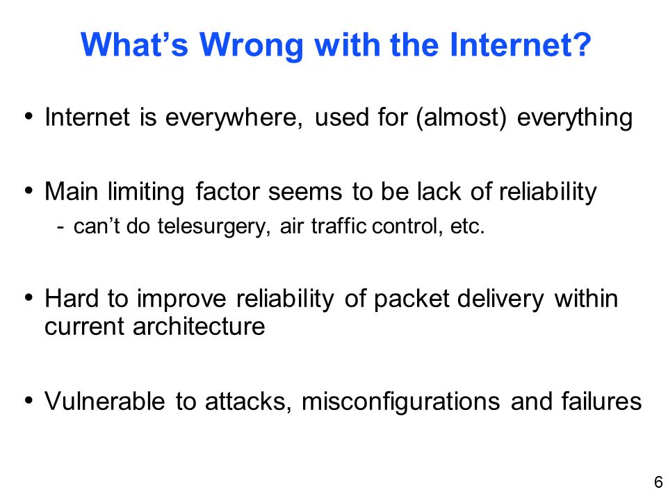 7 Packet Delivery Problems Access link failures -multihome Routing failures -security, policy, configuration, convergence, multipath,...