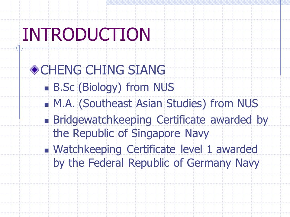 INTRODUCTION CHENG CHING SIANG B.Sc (Biology) from NUS M.A.
