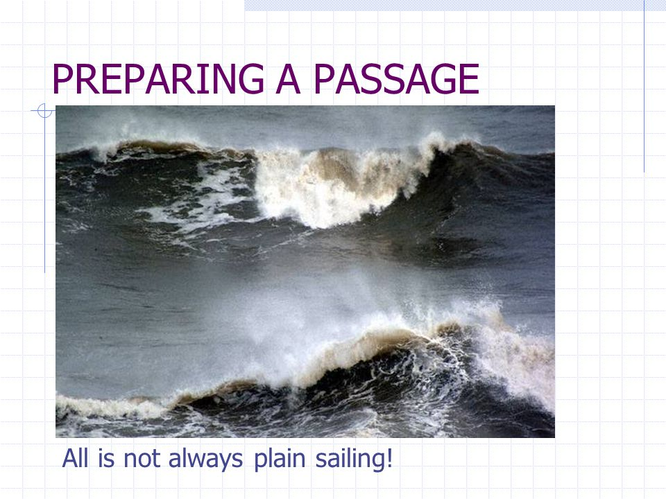 PREPARING A PASSAGE All is not always plain sailing!