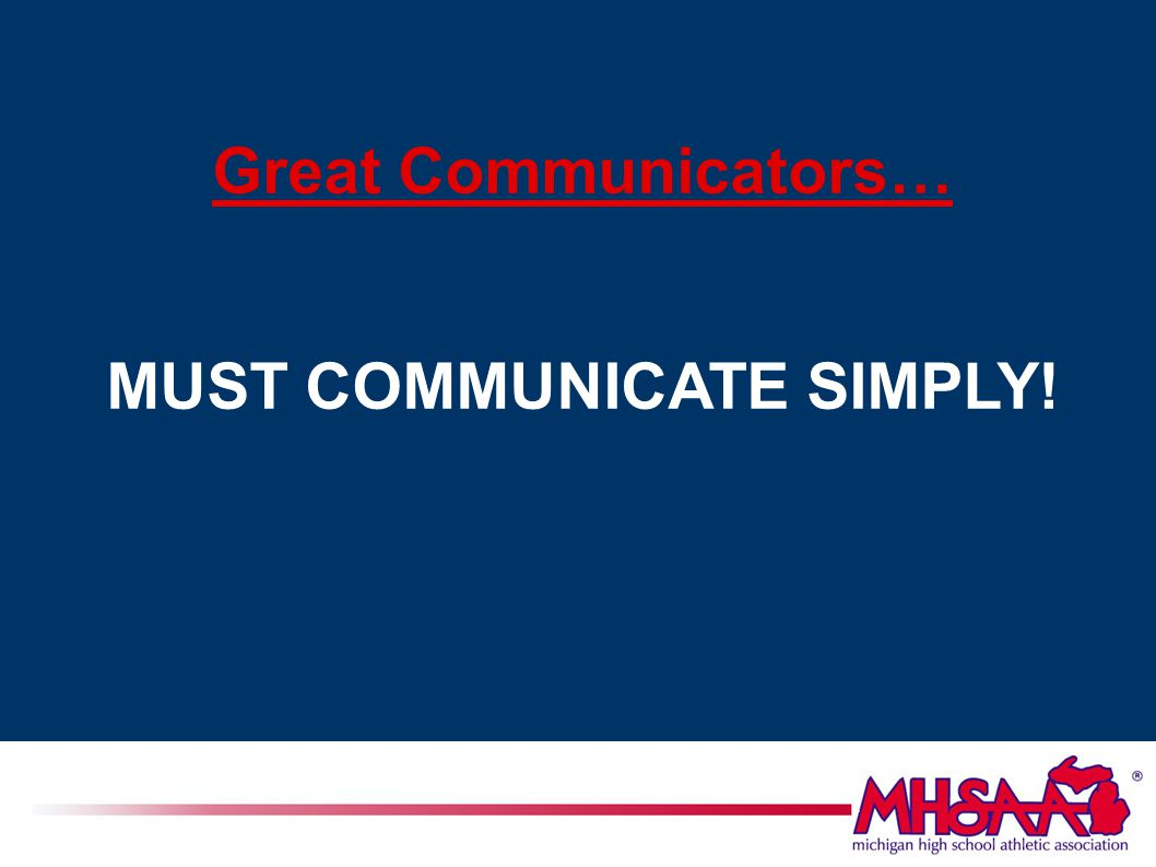 Great Communicators… MUST COMMUNICATE SIMPLY!