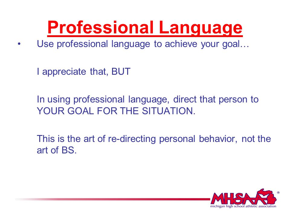 Professional Language Use professional language to achieve your goal… I appreciate that, BUT In using professional language, direct that person to YOU