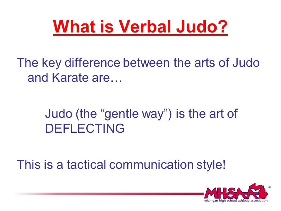 Why Verbal Judo.Enhanced professionalism. Decrease in complaints.