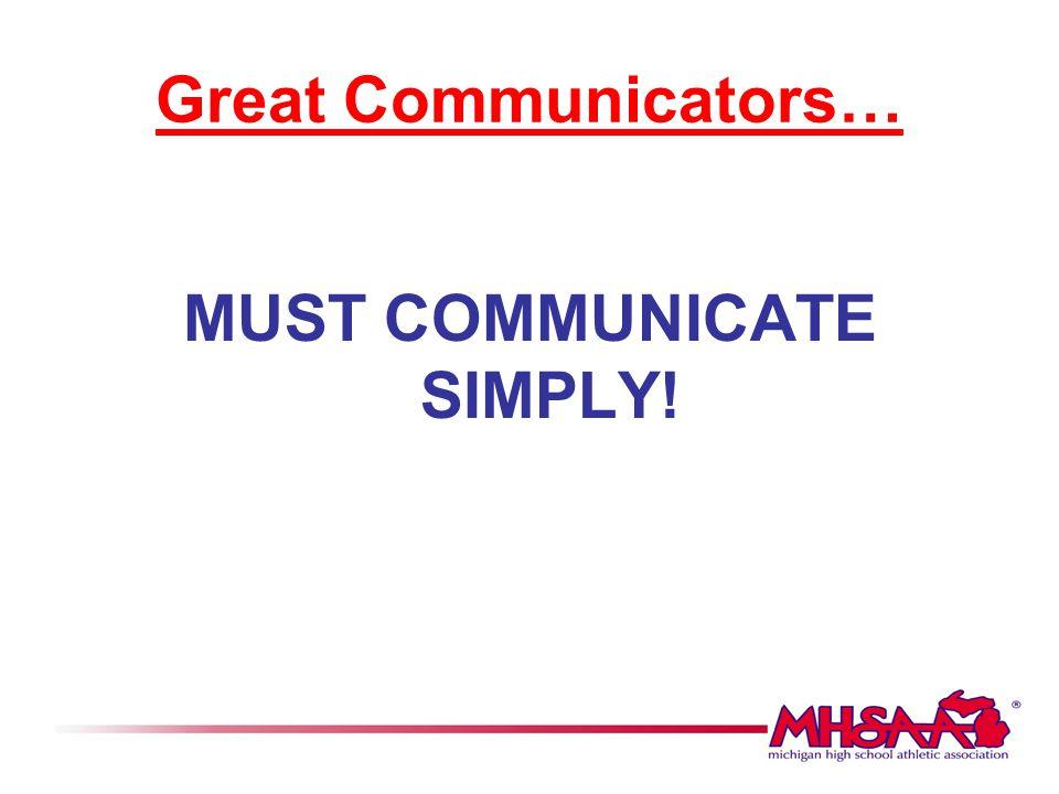 Great Communicators… MUST COMMUNICATE SIMPLY!
