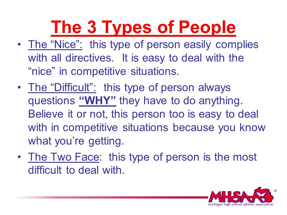 """The 3 Types of People The """"Nice"""": this type of person easily complies with all directives. It is easy to deal with the """"nice"""" in competitive situation"""