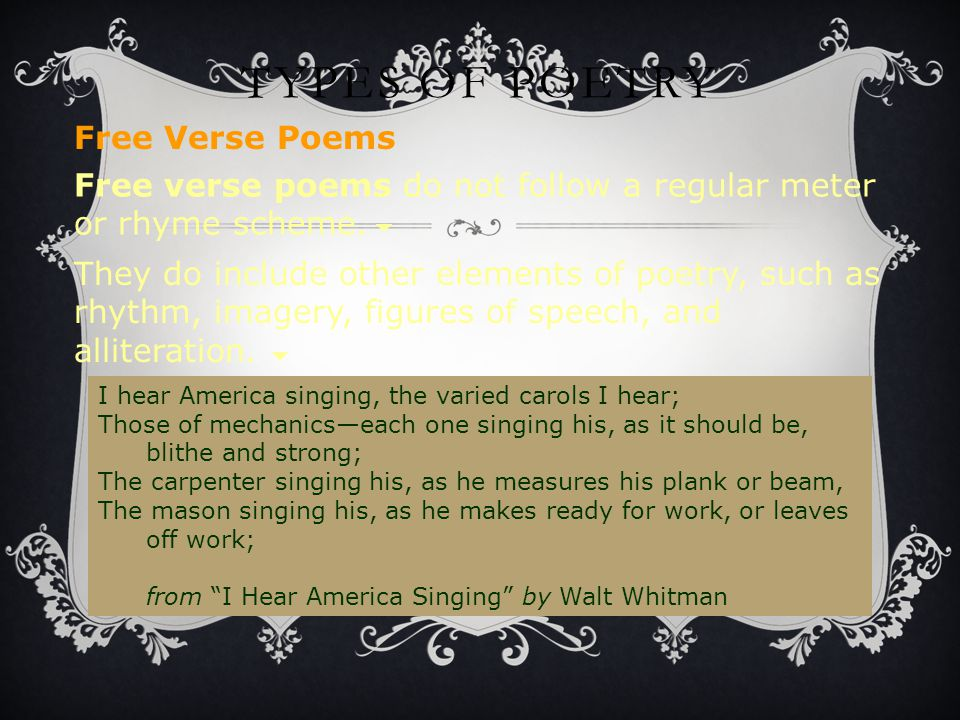 They do include other elements of poetry, such as rhythm, imagery, figures of speech, and alliteration. TYPES OF POETRY Free verse poems do not follow