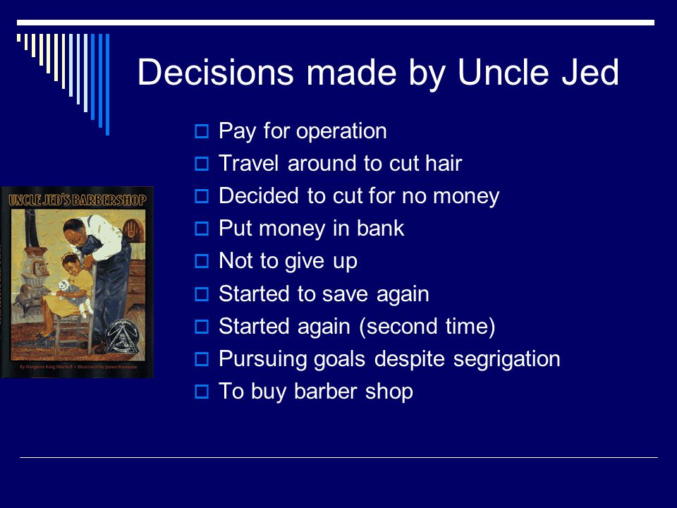 While reading, Identify important decisions made by Uncle Jed.