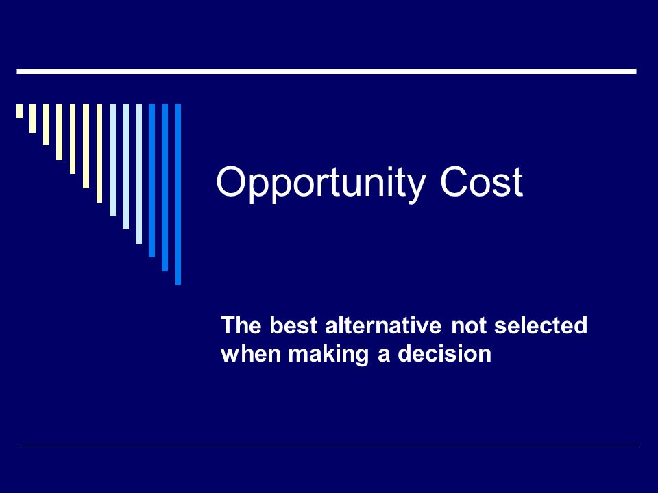 Opportunity Cost When you chose, what did you give up