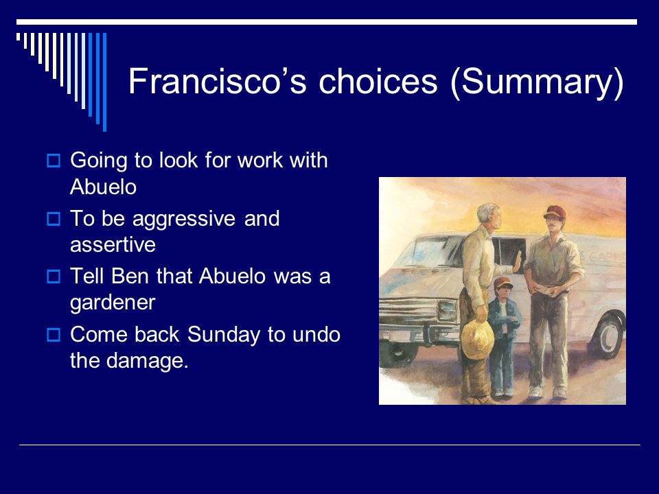 Francisco's choices  Take the gardening job  Embellish on grandfathers experience  Work with grandfather to translate  To offer two for one  To be aggressive and assertive  To lie  To work on Sunday with grandfather