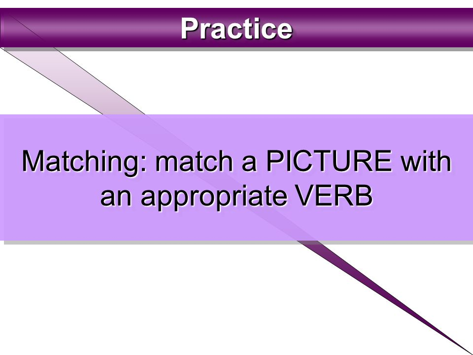 PracticePracticePracticePractice Matching: match a PICTURE with an appropriate VERB