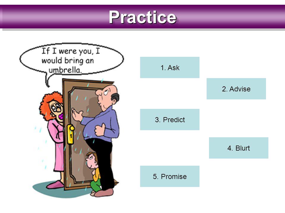 PracticePractice 1. Ask 2. Advise 3. Predict 4. Blurt 5. Promise