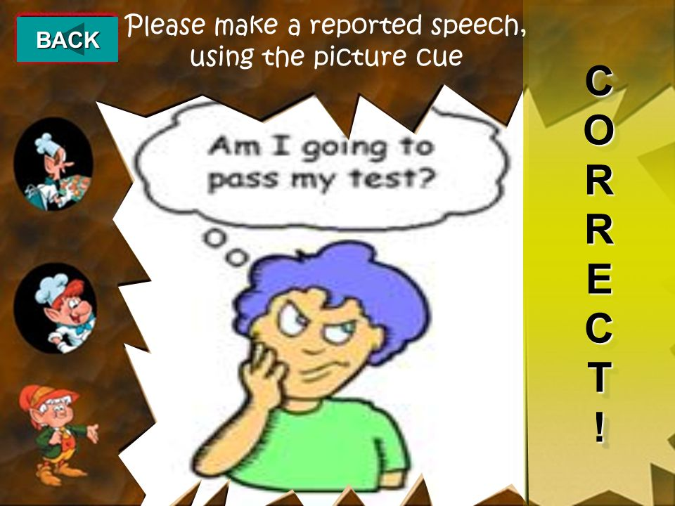 Please make a reported speech, using the picture cue CORRECT!CORRECT!CORRECT!CORRECT.