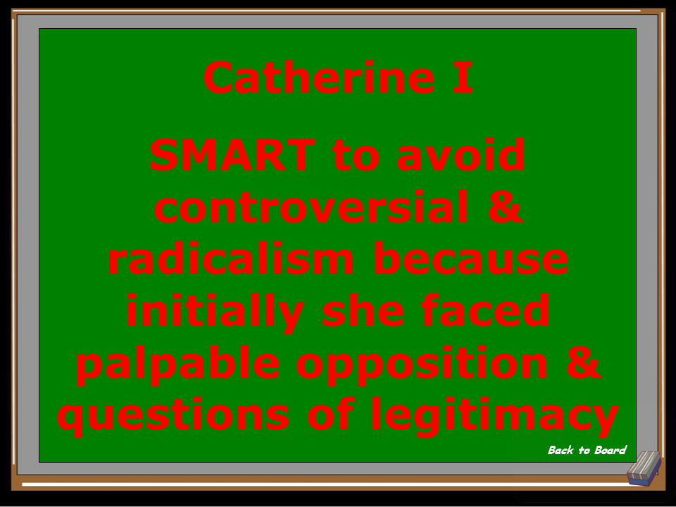 WHO, WHY, & SMART or NOT-SO-SMART: Although she subscribed to some radical ideas, she began her rule with a couple of non- threatening of governmental reforms Show Answer