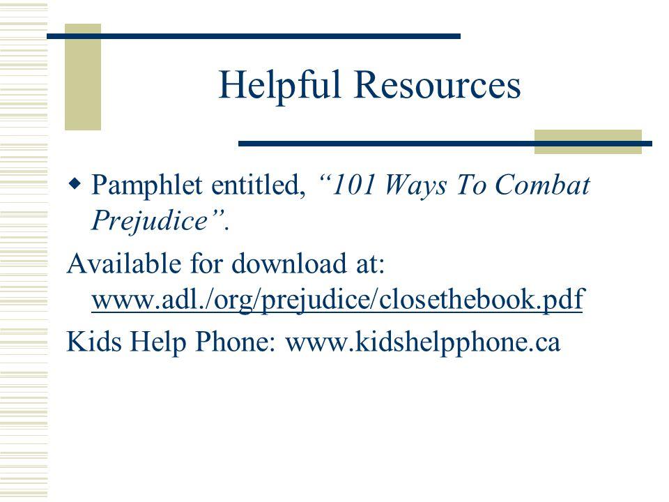 Helpful Resources  Pamphlet entitled, 101 Ways To Combat Prejudice .