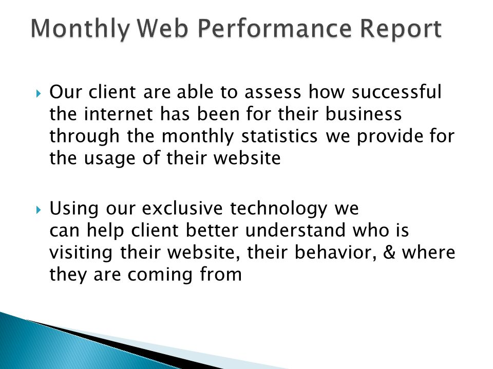  Our client are able to assess how successful the internet has been for their business through the monthly statistics we provide for the usage of the